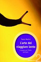 Paolo Merlini, L'ARTE DEL VIAGGIARE LENTO - a spasso per l'Italia senz'auto