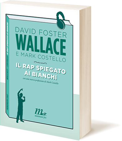 """David Foster Wallace e Mark Costello """"Il rap spiegato ai bianchi"""""""