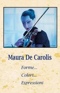 Maura De Carolis, Forme... Colori... Espressioni