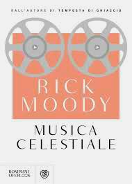 "Rick Moody ""Musica celestiale"""
