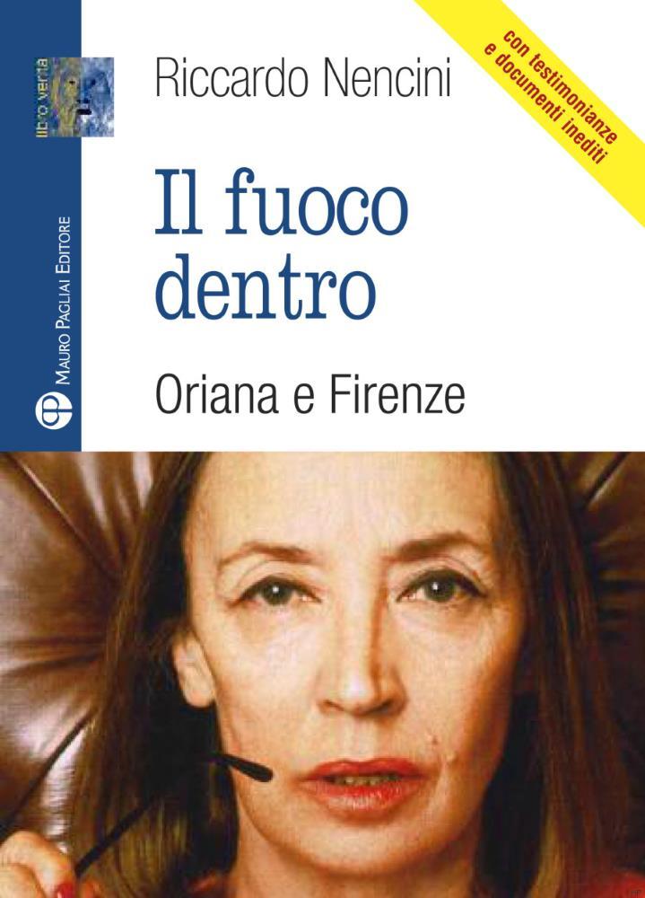 """Riccardo Nencini, """"Il fuoco dentro. Oriana e Firenze"""""""