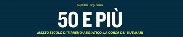 Cinquanta e più – Mezzo secolo di Tirreno-Adriatico, la Corsa dei Due Mari
