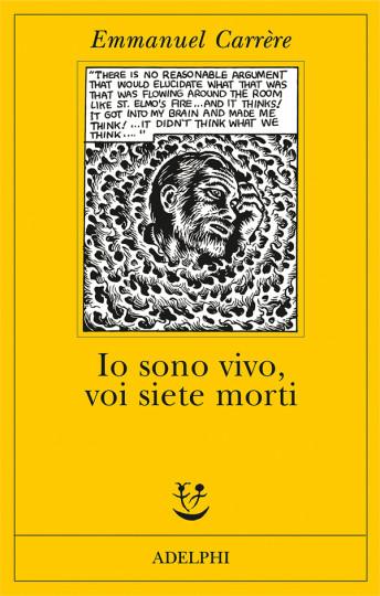 """""""Io sono vivo, voi siete morti"""" (Adelphi - pp. 351, euro 19,00)"""