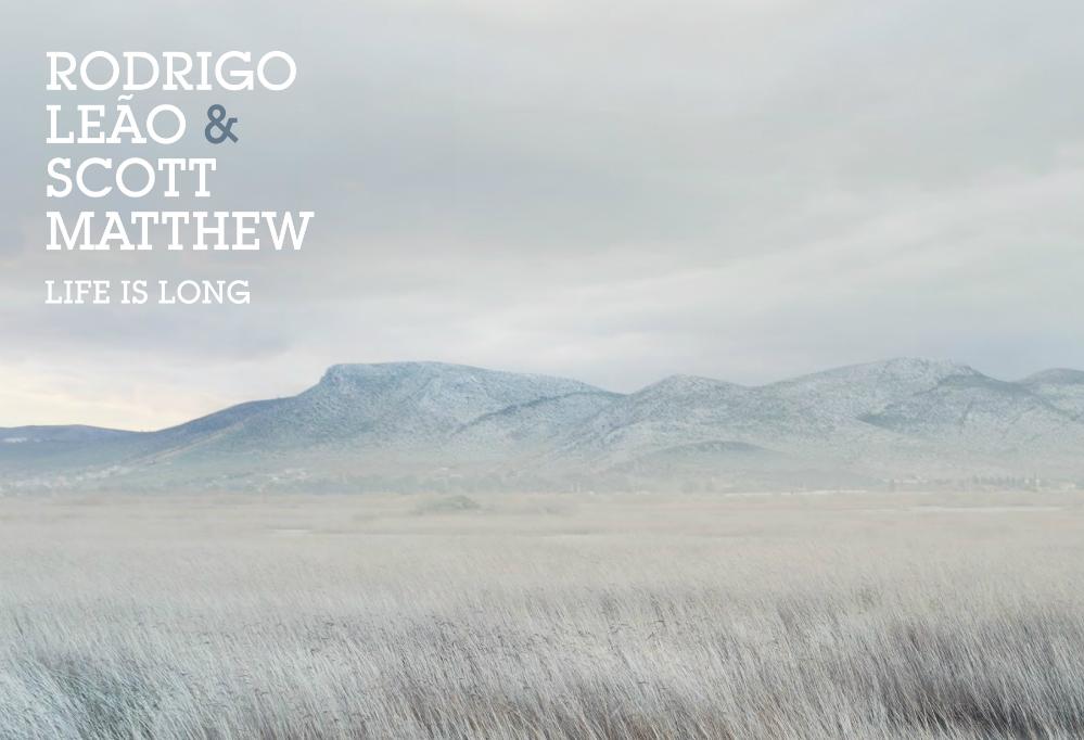 "Rodrigo Leão & Scott Matthew ""Life Is Long"""