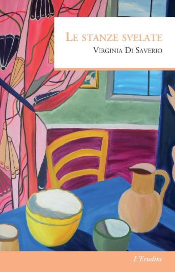 """Virginia Di Saverio, """"Le stanze svelate"""""""