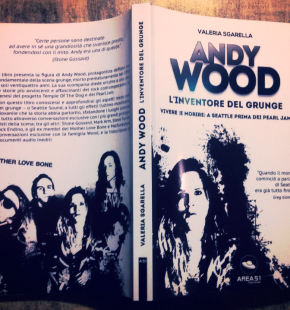 """Andy Wood. L'inventore del grunge"" (Editore: Area 51 - Pag. 240 Euro 16,90)"