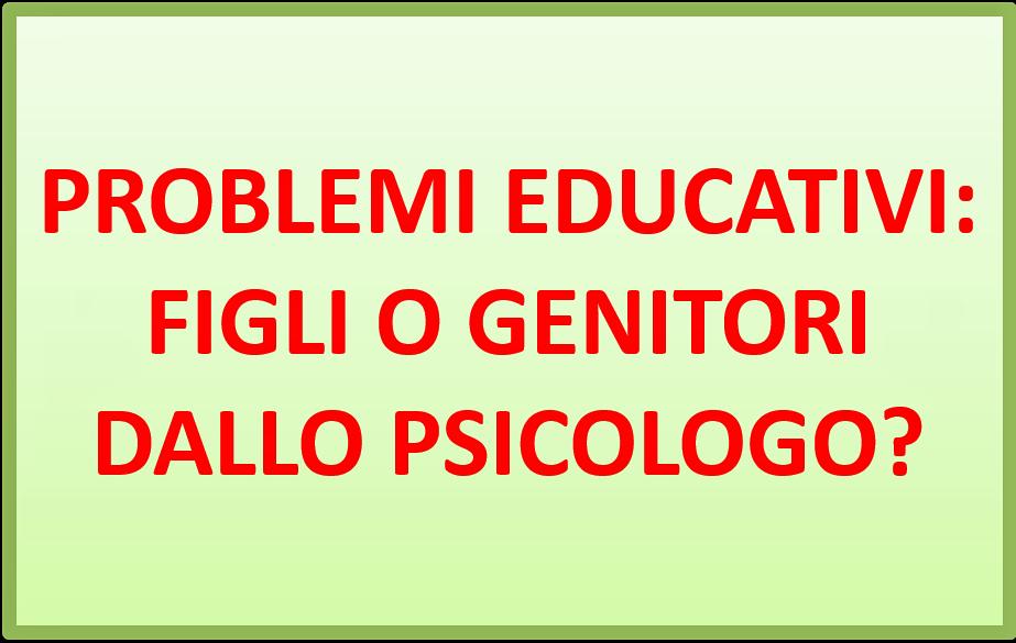 Problemi educativi: figli o genitori dallo psicologo?