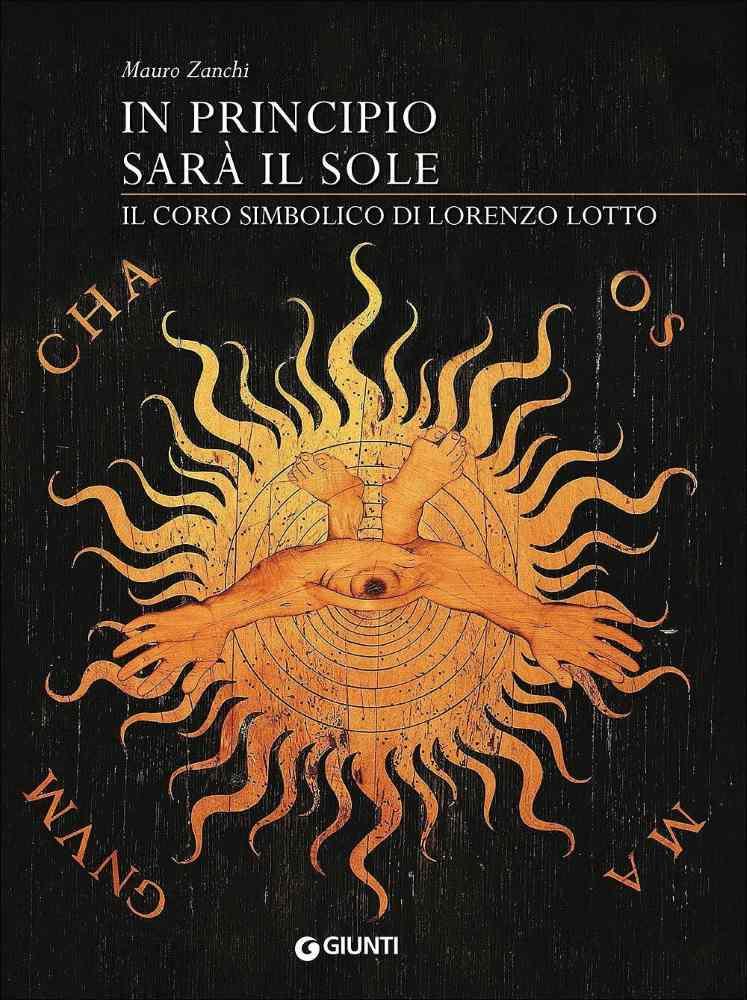 """Mauro Zanchi, """"In principio sarà il sole. Il coro simbolico di Lorenzo Lotto"""""""