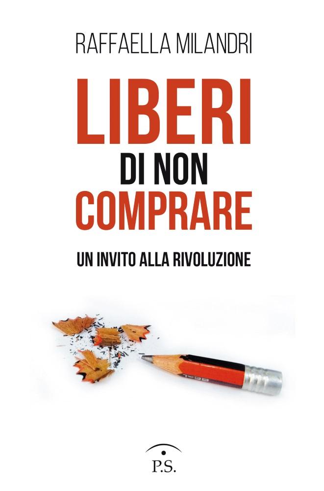 """Raffaella Milandri, """"Liberi di non comprare"""""""