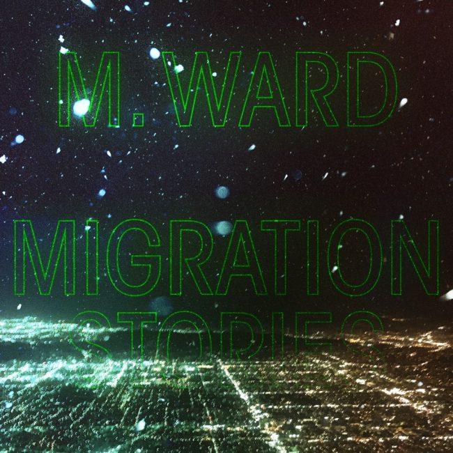 "M. Ward ""Migration Stories"""