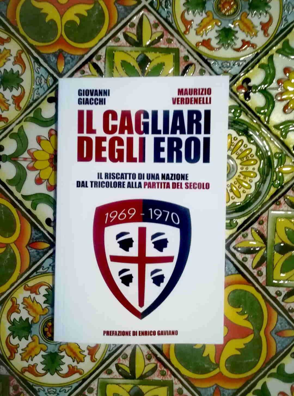 Il Cagliari degli eroi. Il riscatto di una Nazione: dal tricolore alla Partita del Secolo