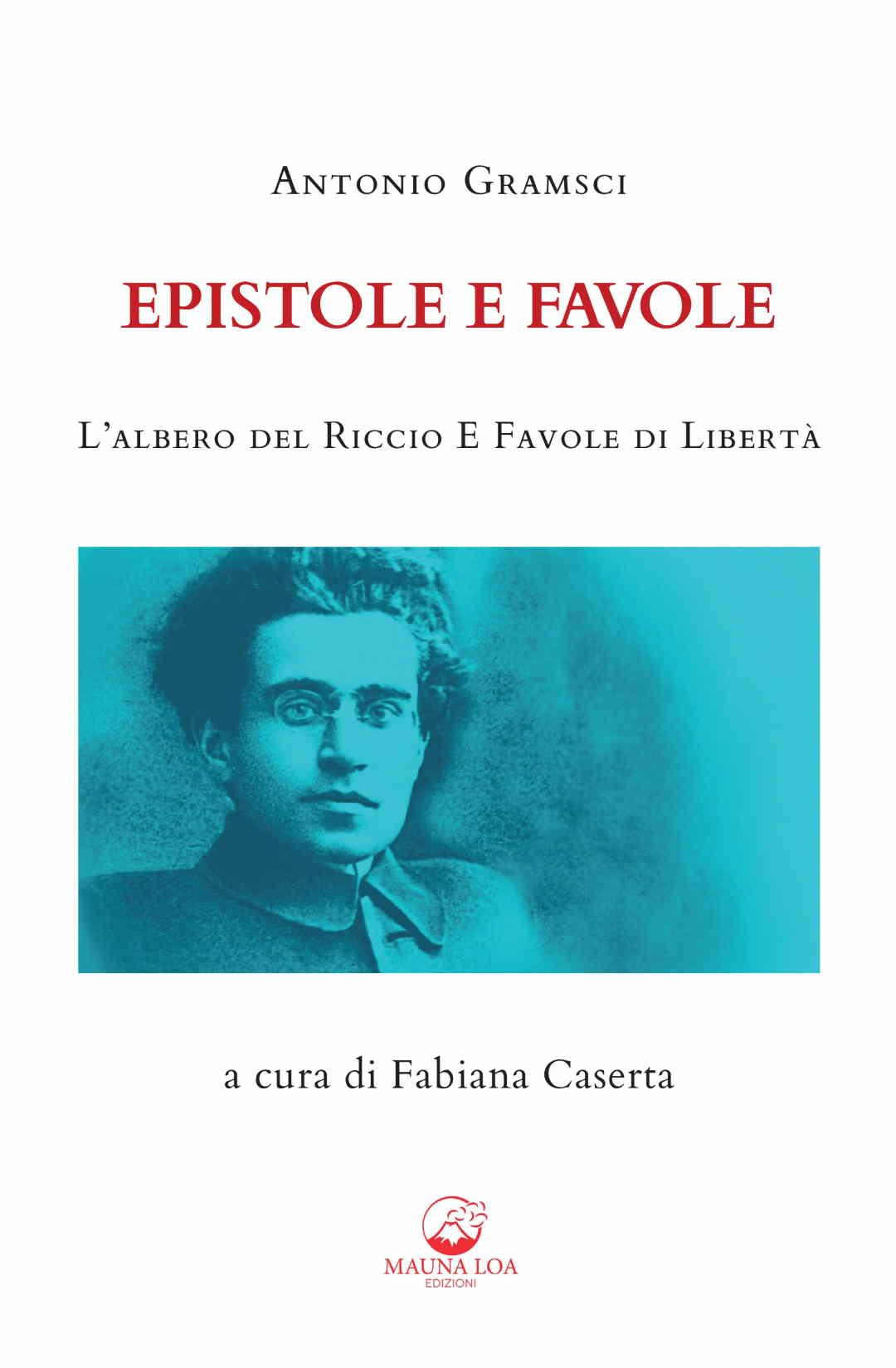 """Con """"Epistole e Favole"""" di Antonio Gramsci la Mauna Loa Edizioni festeggia la 25a pubblicazione"""